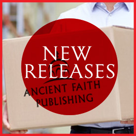 New Book Releases from Ancient Faith Publishing!